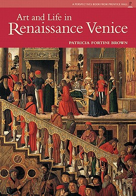 Art and Life in Renaissance Venice By Brown, Patricia Fortini
