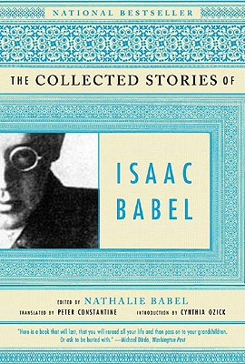 The Collected Stories of Isaac Babel By Babel, Isaac/ Babel, Nathalie (EDT)/ Constantine, Peter (TRN)/ Ozick, Cynthia (INT)/ Babel, Nathalie/ Constantine, Peter