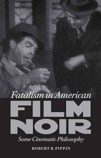 Fatalism in American Film Noir By Pippin, Robert B.