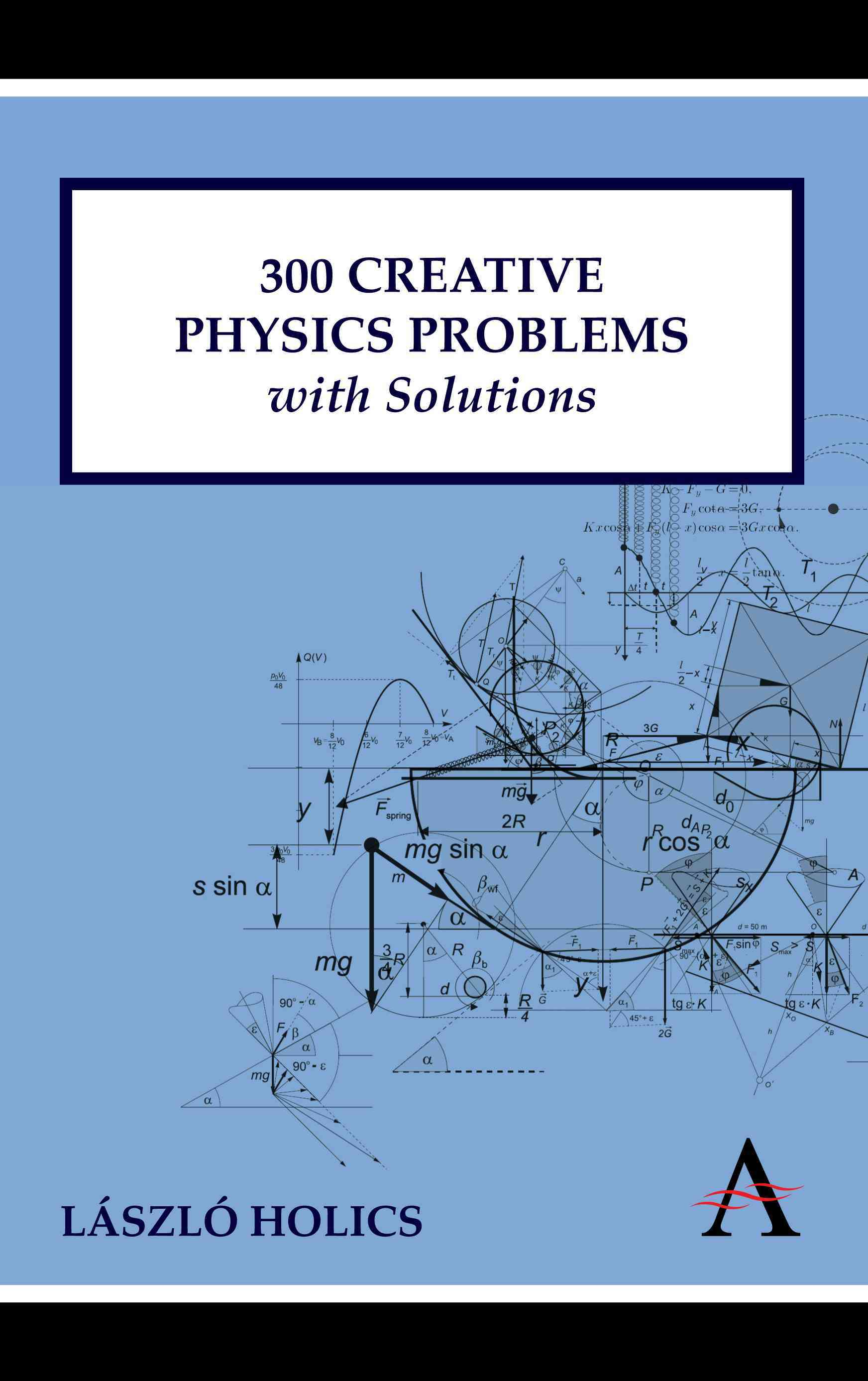 300 Creative Physics Problems With Solutions By Holics, Laszlo/ Dingle, Adrian (ADP)